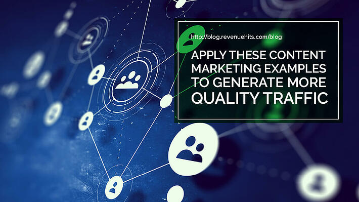 Apply These Content Marketing Examples to Generate More Quality Traffic header