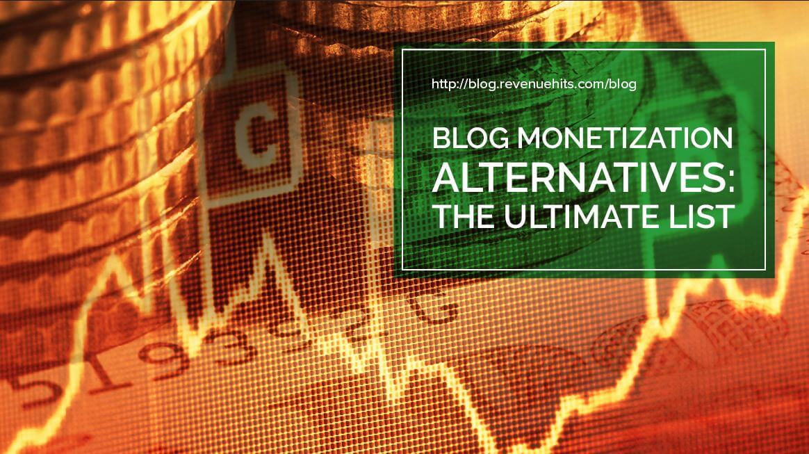 Blog Monetization Alternatives: The Ultimate List header